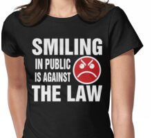 Smiling in Public is Against the Law Womens Fitted T-Shirt