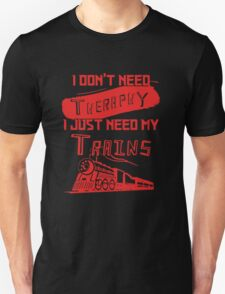 I Don't Need Therapy I Just Need My Trains T-Shirt