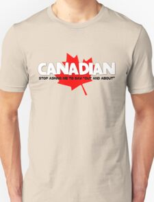 """Canadian - Stop asking me to say """"out and about"""" T-Shirt"""