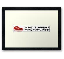Meat is Murder. Tasty, delicious murder! Framed Print