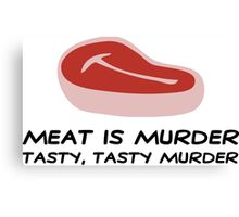 Meat is Murder. Tasty, delicious murder! Canvas Print