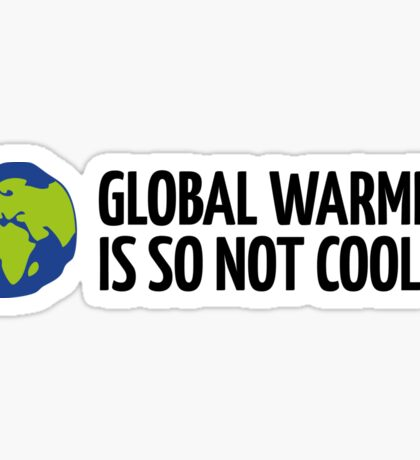 Global Warming Is not Cool! Sticker