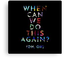 When Can We Do This Again? Canvas Print