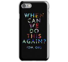 When Can We Do This Again? iPhone Case/Skin