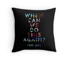 When Can We Do This Again? Throw Pillow