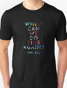 When Can We Do This Again? Unisex T-Shirt