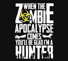 When Zombies come be glad I'm a Hunter Unisex T-Shirt