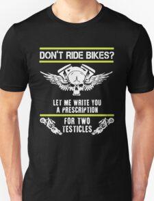 Don't Ride Bike - Let Me Write You A Prescription For Two Testicles Unisex T-Shirt