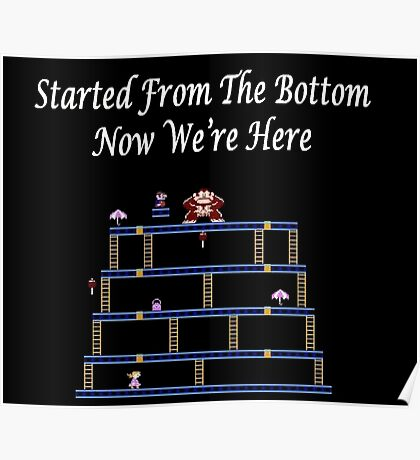 Started From The Bottom Now Were Here Mario/ Donkey Kong Poster