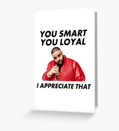 You Smart, You Loyal Greeting Card