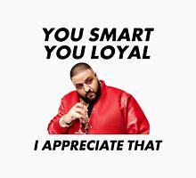 You Smart, You Loyal Unisex T-Shirt