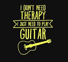 I Don't Need Therapy I Just Need To Play Guitar Unisex T-Shirt