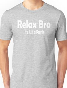 Relax Bro Its Just a Prank T-Shirt