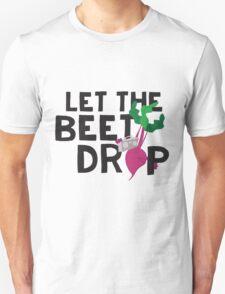LET THE BEET DROP  Unisex T-Shirt