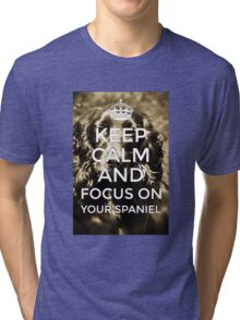 Keep Calm And Focus On Your Spaniel Tri-blend T-Shirt