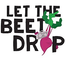 LET THE BEET DROP  Photographic Print