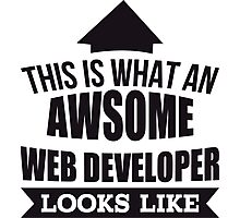 This Is What An Awsome Web Developer Looks Like - Tshirts & Accessories Photographic Print