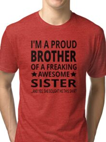 I'm A Proud Brother Of A Freaking Awesome Sister Tri-blend T-Shirt