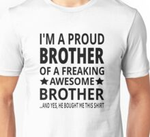 I'm A Proud Brother Of A Freaking Awesome Brother Unisex T-Shirt