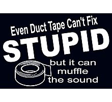 Even duct tape can't fix stupid. Photographic Print