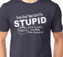 Even duct tape can't fix stupid. Unisex T-Shirt