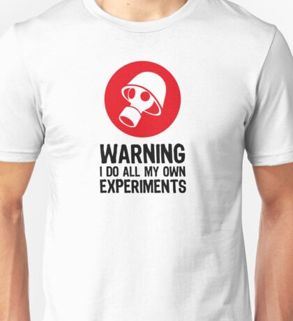 Caution - Make my own experiments! Unisex T-Shirt