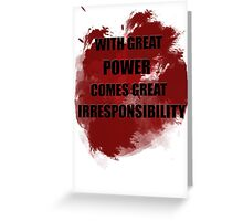 With great power comes great irresponsibility Greeting Card