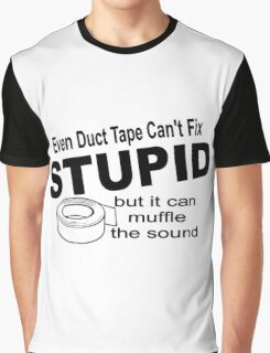 Even duct tape can't fix stupid but it can muffle the sound. Graphic T-Shirt