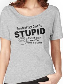 Even duct tape can't fix stupid but it can muffle the sound. Women's Relaxed Fit T-Shirt