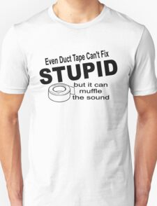 Even duct tape can't fix stupid but it can muffle the sound. Unisex T-Shirt