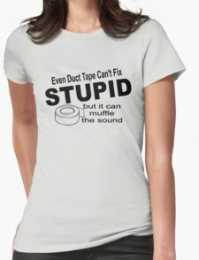 Even duct tape can't fix stupid but it can muffle the sound. Womens Fitted T-Shirt