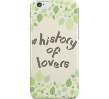 A History Of Lovers iPhone Case/Skin