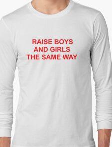 Raise Boys & Girls the Same Way Long Sleeve T-Shirt