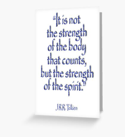"""Tolkien, """"It is not the strength of the body that counts, but the strength of the spirit."""" Greeting Card"""