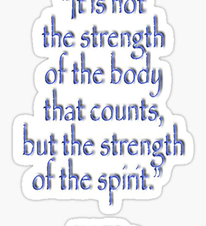 """Tolkien, """"It is not the strength of the body that counts, but the strength of the spirit."""" Sticker"""