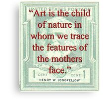 Art Is The Child Of Nature - Longfellow Canvas Print