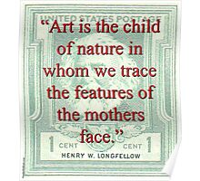Art Is The Child Of Nature - Longfellow Poster
