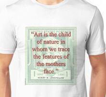 Art Is The Child Of Nature - Longfellow Unisex T-Shirt