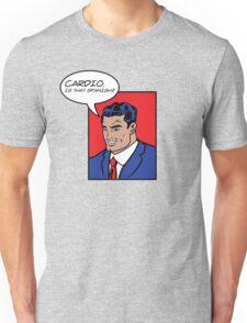 Cardio?  Unisex T-Shirt