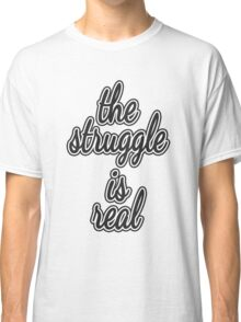 """""""The Struggle is Real."""" Color Block Classic T-Shirt"""