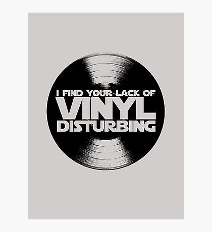 I Find Your Lack Of Vinyl Disturbing Star Wars T-shirt Photographic Print