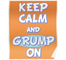 Keep Calm and Grump On Poster
