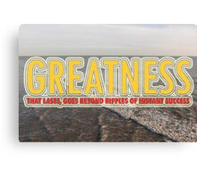 Greatness That Lasts Canvas Print