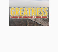 Greatness That Lasts Unisex T-Shirt