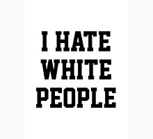 I Hate White People Unisex T-Shirt