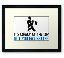 Upstairs there is lonely. But you eat better! Framed Print