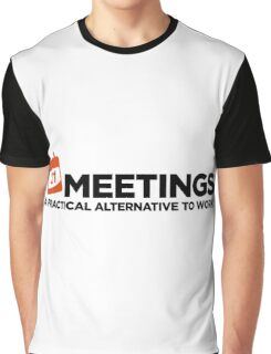 Meetings. A good alternative to work. Graphic T-Shirt