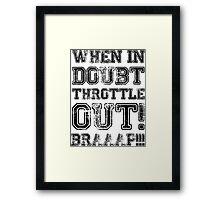 When In Doubt, Throttle Out! Braaap! Framed Print