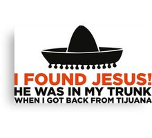 I found Jesus! Canvas Print