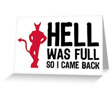 Hell was full. So I came back! Greeting Card